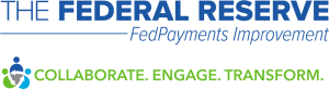 The Federal Reserve - FedPayments Improvement - Collaborate. Engage. Transform