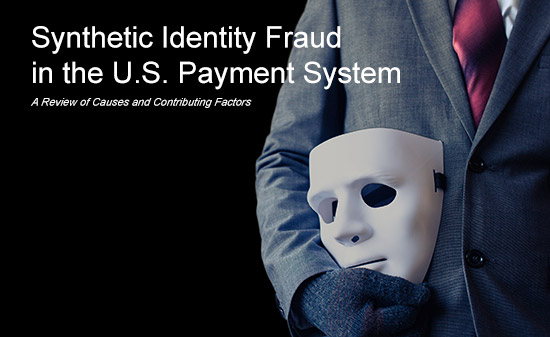 Synthetic Identity Fraud in the U.S Payment System: A Review of Causes and Contributing Factors header image